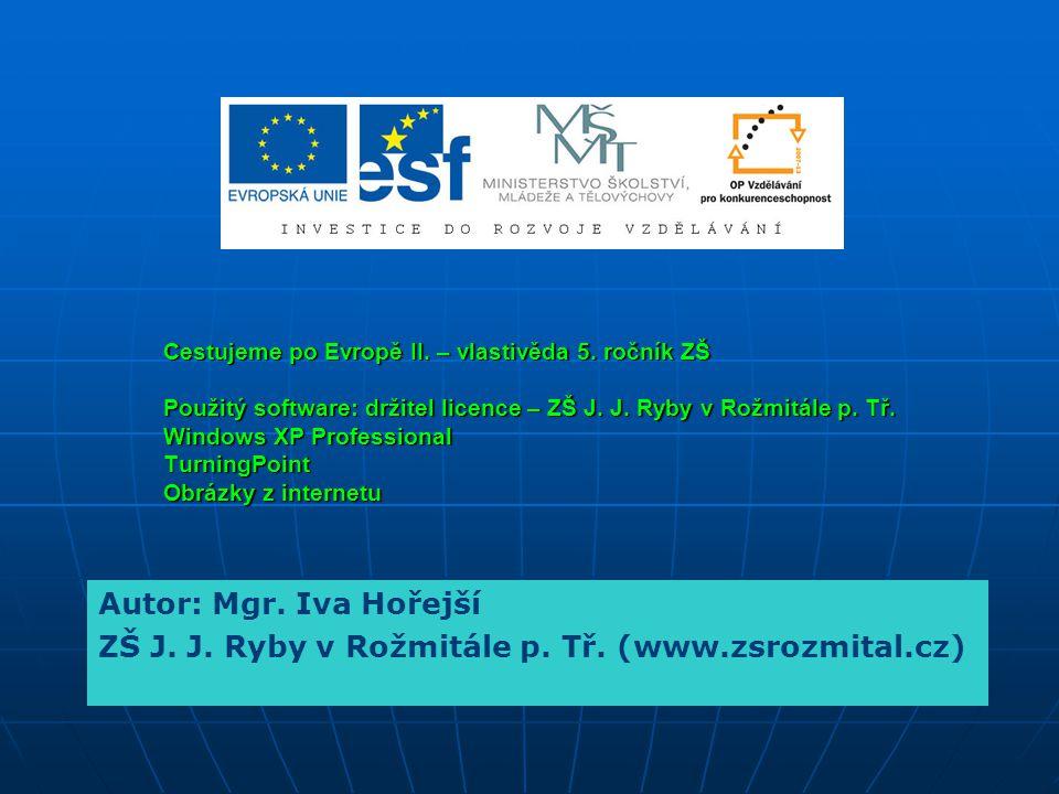 Cestujeme po Evropě II. – vlastivěda 5. ročník ZŠ Použitý software: držitel licence – ZŠ J. J. Ryby v Rožmitále p. Tř. Windows XP Professional Turning
