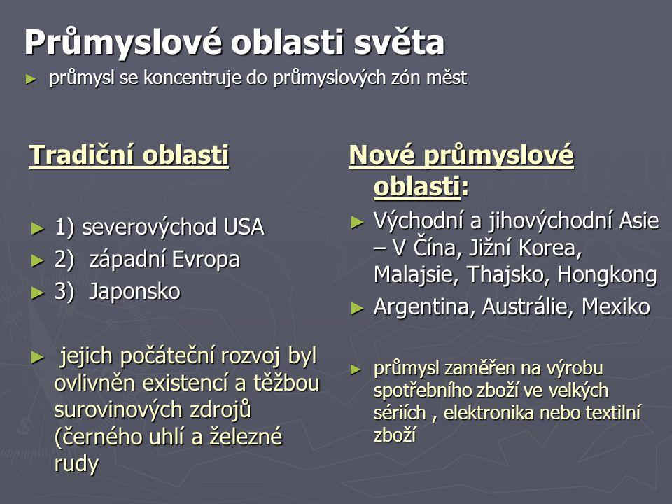 Tradiční oblasti ► 1) severovýchod USA ► 2) západní Evropa ► 3) Japonsko ► jejich počáteční rozvoj byl ovlivněn existencí a těžbou surovinových zdrojů