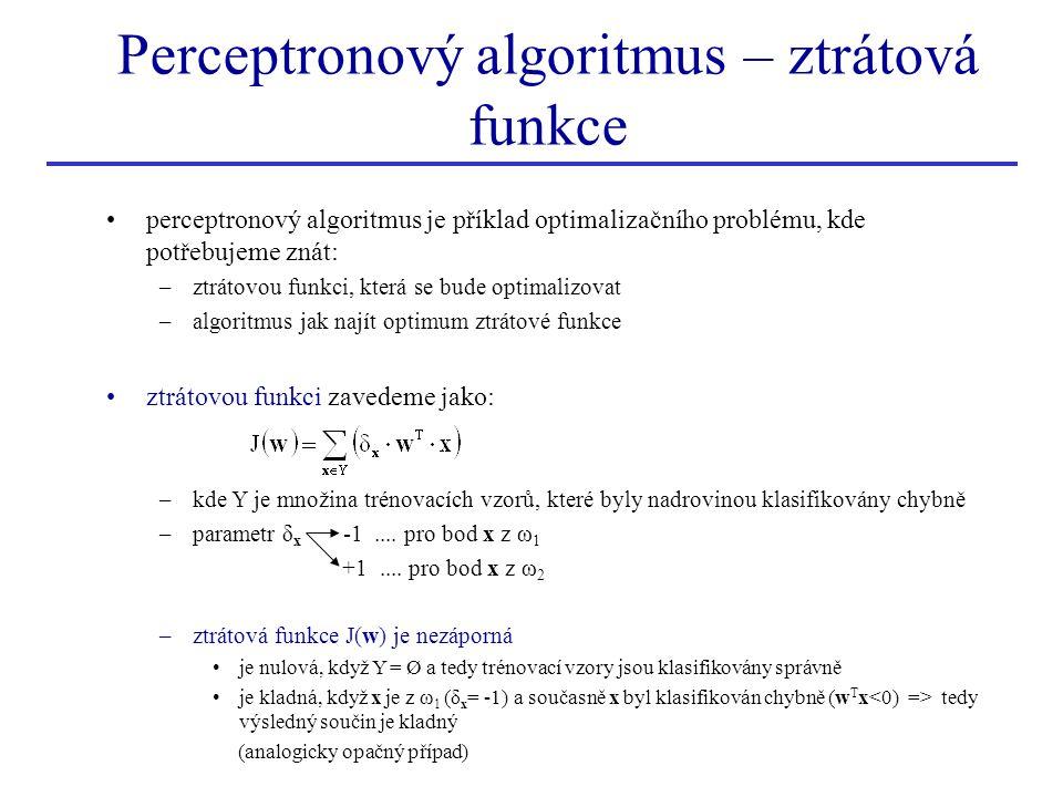 Perceptronový algoritmus – ztrátová funkce •perceptronový algoritmus je příklad optimalizačního problému, kde potřebujeme znát: –ztrátovou funkci, kte