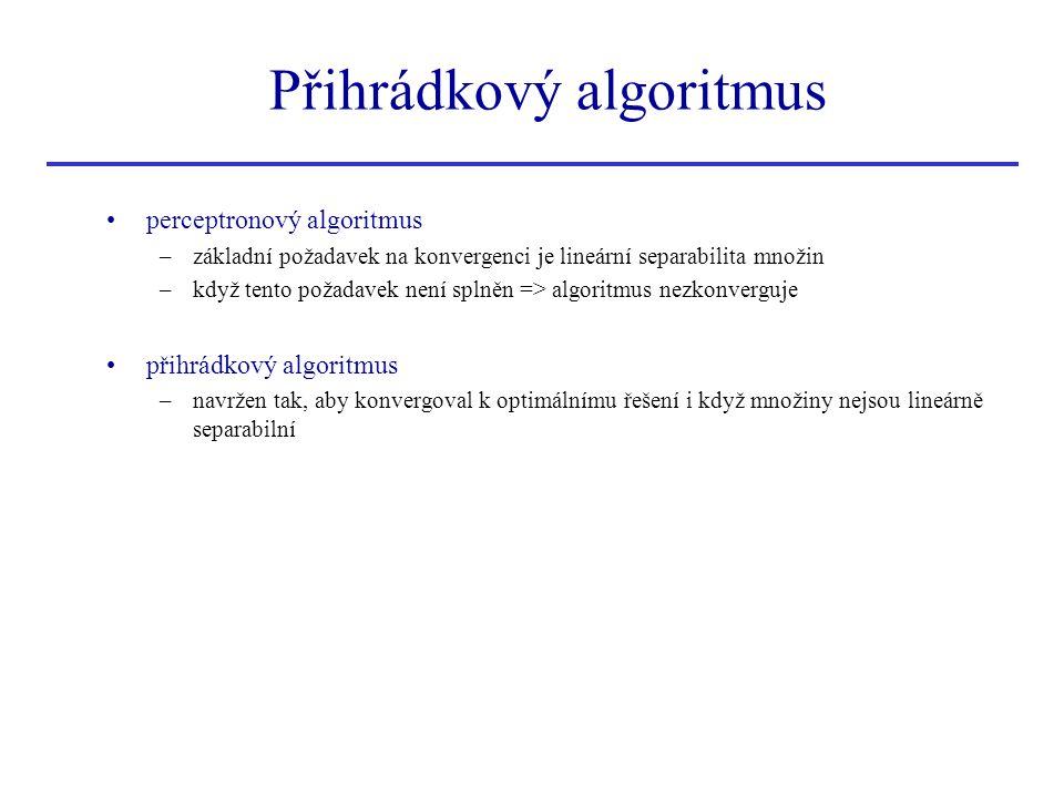 Přihrádkový algoritmus •perceptronový algoritmus –základní požadavek na konvergenci je lineární separabilita množin –když tento požadavek není splněn