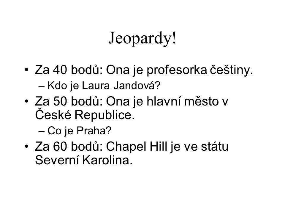 Jeopardy. •Za 40 bodů: Ona je profesorka češtiny.
