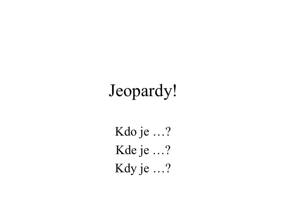 Jeopardy! Kdo je … Kde je … Kdy je …