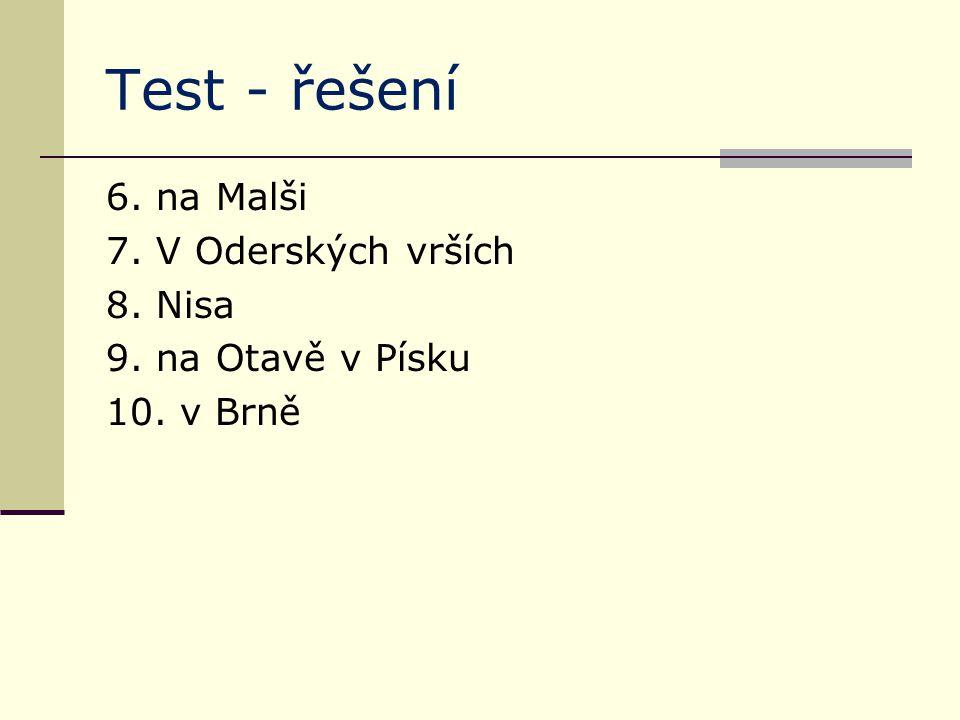 Test - řešení 6. na Malši 7. V Oderských vrších 8. Nisa 9. na Otavě v Písku 10. v Brně