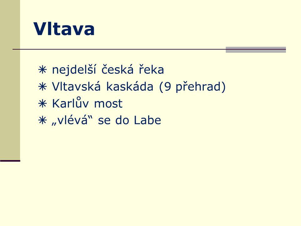"""Vltava  nejdelší česká řeka  Vltavská kaskáda (9 přehrad)  Karlův most  """"vlévá"""" se do Labe"""