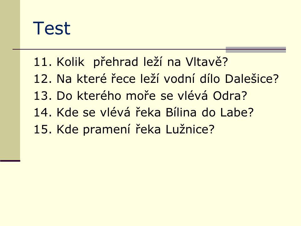 Test 11. Kolik přehrad leží na Vltavě? 12. Na které řece leží vodní dílo Dalešice? 13. Do kterého moře se vlévá Odra? 14. Kde se vlévá řeka Bílina do