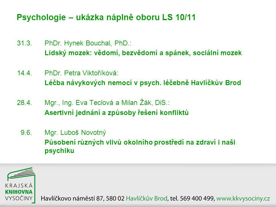 Psychologie – ukázka náplně oboru LS 10/11 31.3.PhDr. Hynek Bouchal, PhD.: Lidský mozek: vědomí, bezvědomí a spánek, sociální mozek 14.4.PhDr. Petra V