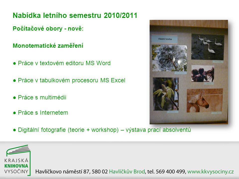 Nabídka letního semestru 2010/2011 Počítačové obory - nově: Monotematické zaměření ● Práce v textovém editoru MS Word ● Práce v tabulkovém procesoru M