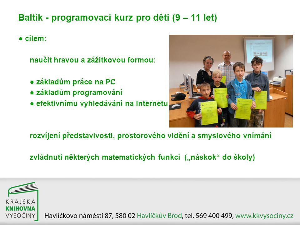 Baltík - programovací kurz pro děti (9 – 11 let) ● cílem: naučit hravou a zážitkovou formou: ● základům práce na PC ● základům programování ● efektivn
