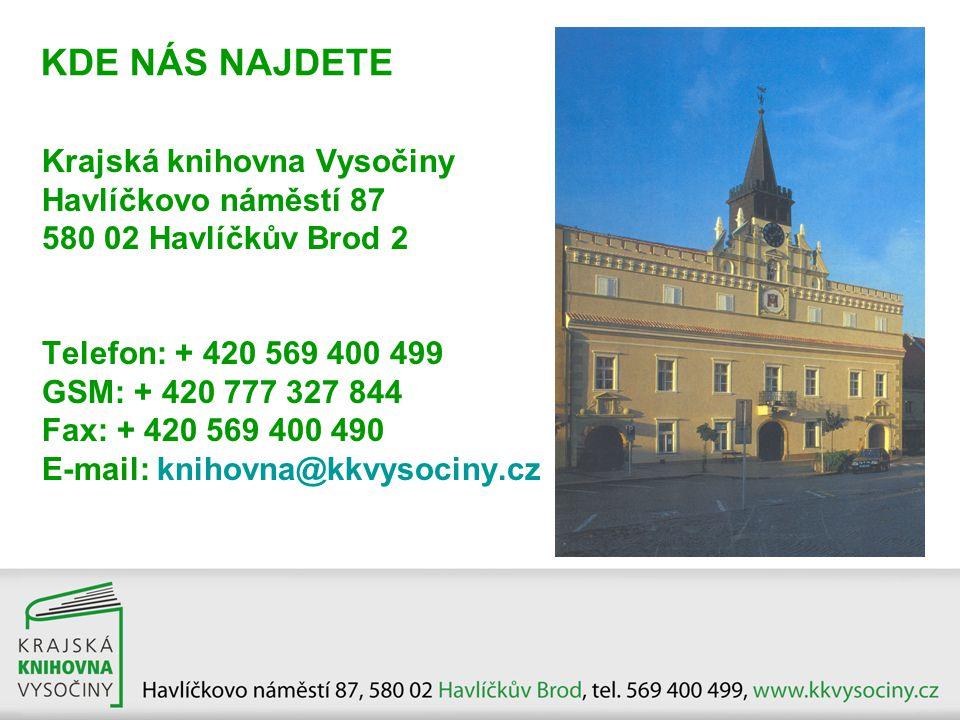KDE NÁS NAJDETE Krajská knihovna Vysočiny Havlíčkovo náměstí 87 580 02 Havlíčkův Brod 2 Telefon: + 420 569 400 499 GSM: + 420 777 327 844 Fax: + 420 5