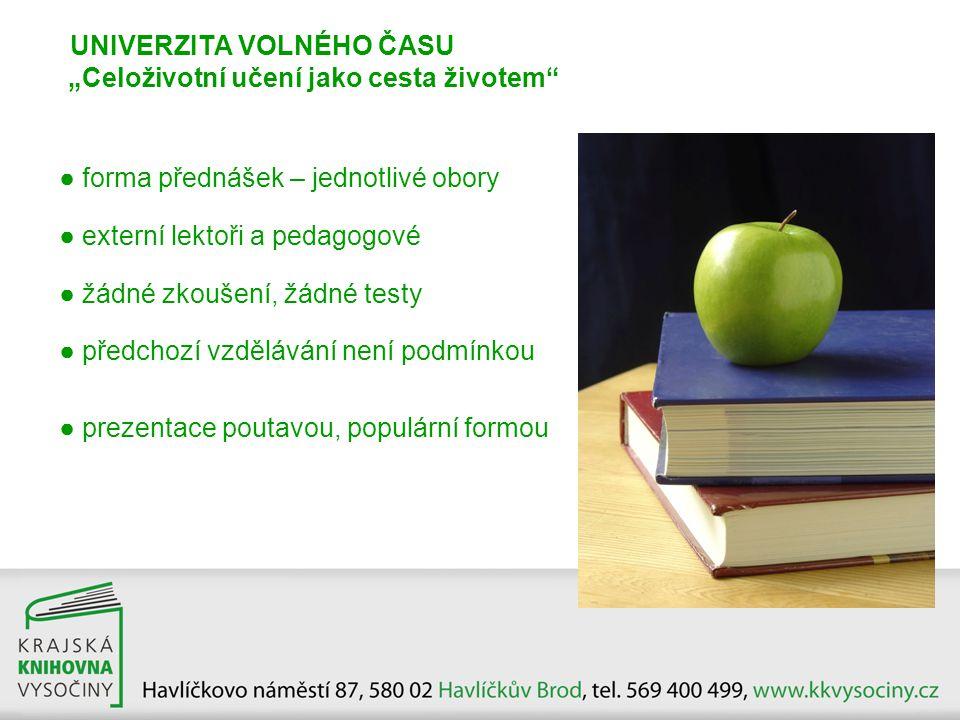 """UNIVERZITA VOLNÉHO ČASU """"Celoživotní učení jako cesta životem"""" ● forma přednášek – jednotlivé obory ● externí lektoři a pedagogové ● žádné zkoušení, ž"""