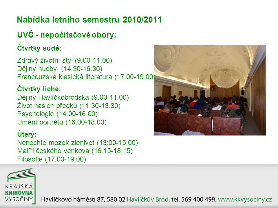 Nabídka letního semestru 2010/2011 UVČ - nepočítačové obory: Čtvrtky sudé: Zdravý životní styl (9.00-11.00) Dějiny hudby (14.30-16.30) Francouzská kla