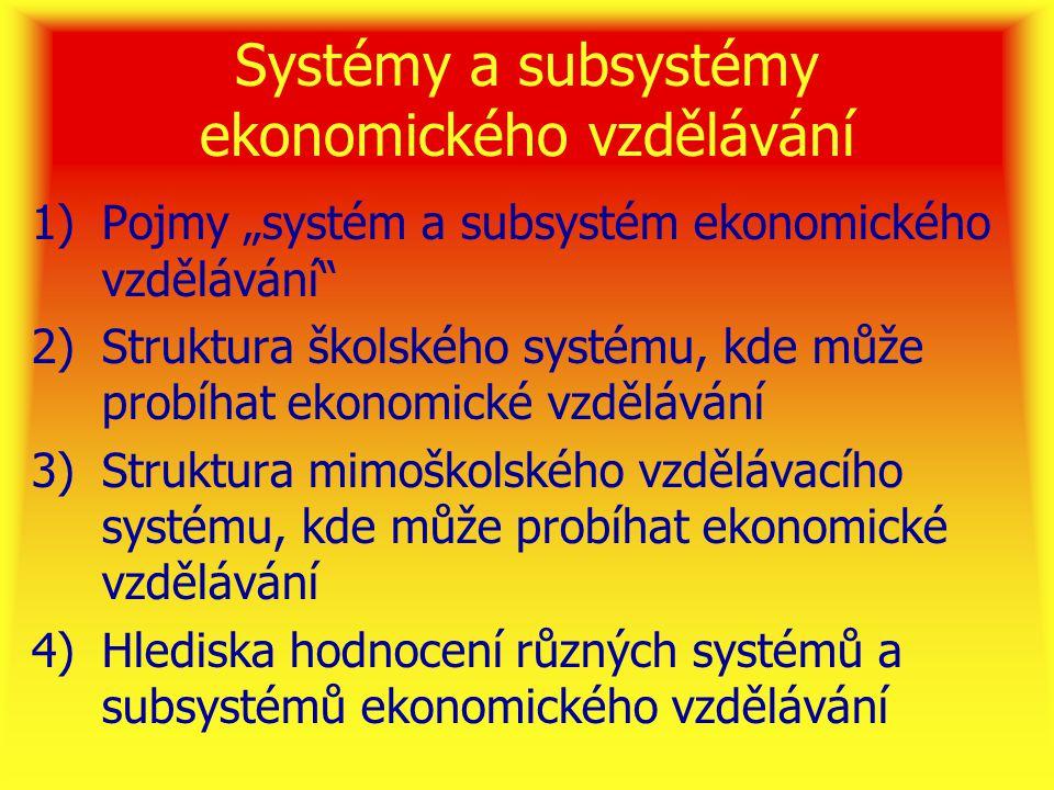 1) Pojmy systém a subsystém ekonomického vzdělávání •Systém ekonomického vzdělávání = Souhrn institucí určitého typu, kde probíhá ekonomické vzdělávání (v rámci školství, mimo školství) •Subsystém ekonomického vzdělávání = diverzifikovaný článek systému, kde se zajišťuje ekonomické vzdělávání (státní školy, soukromé školy)
