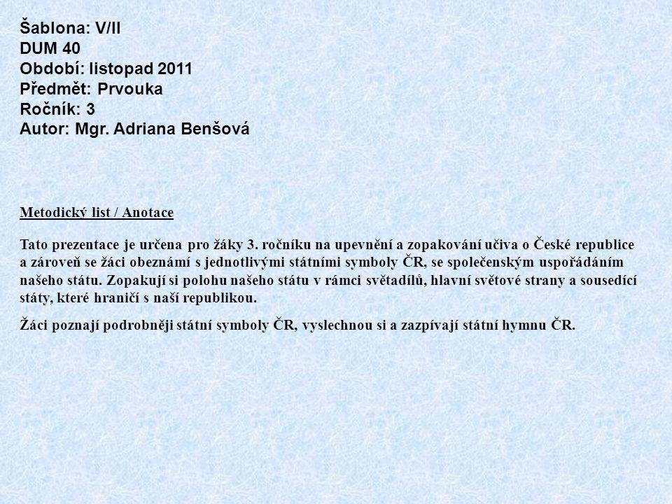 Metodický list / Anotace Tato prezentace je určena pro žáky 3. ročníku na upevnění a zopakování učiva o České republice a zároveň se žáci obeznámí s j