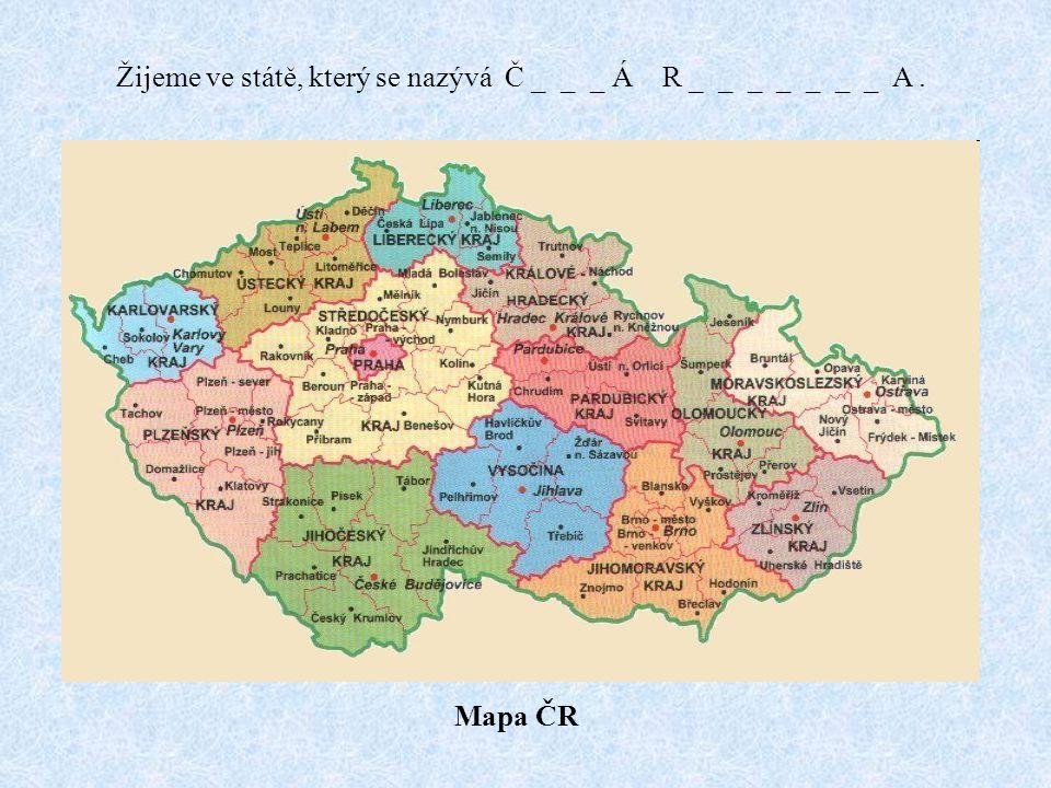 Mapa ČR Žijeme ve státě, který se nazývá Č _ _ _ Á R _ _ _ _ _ _ _ A.