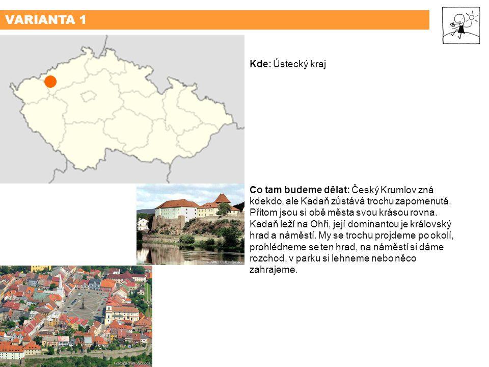 VARIANTA 1VARIANTA 2VARIANTA 3 KADAŇSKOKOVSKÁ STEZKA Kde: Ústecký kraj Co tam budeme dělat: Český Krumlov zná kdekdo, ale Kadaň zůstává trochu zapomenutá.