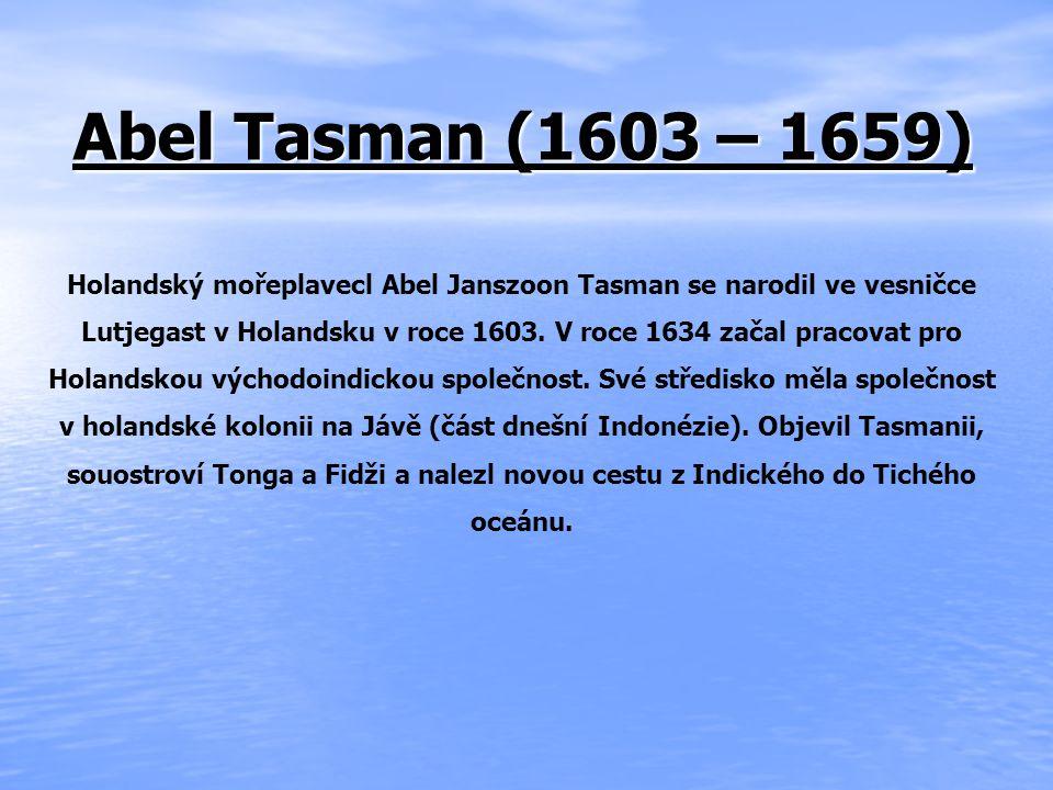 Abel Tasman (1603 – 1659) Holandský mořeplavecl Abel Janszoon Tasman se narodil ve vesničce Lutjegast v Holandsku v roce 1603.
