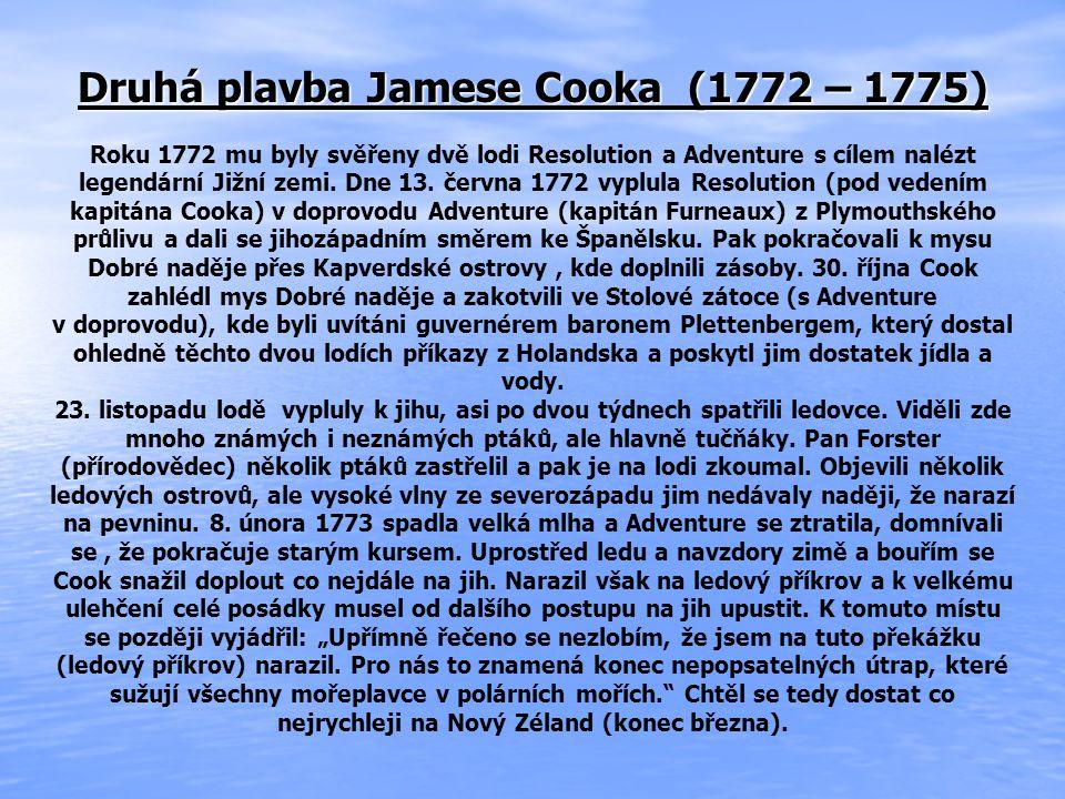 Druhá plavba Jamese Cooka (1772 – 1775) Roku 1772 mu byly svěřeny dvě lodi Resolution a Adventure s cílem nalézt legendární Jižní zemi.