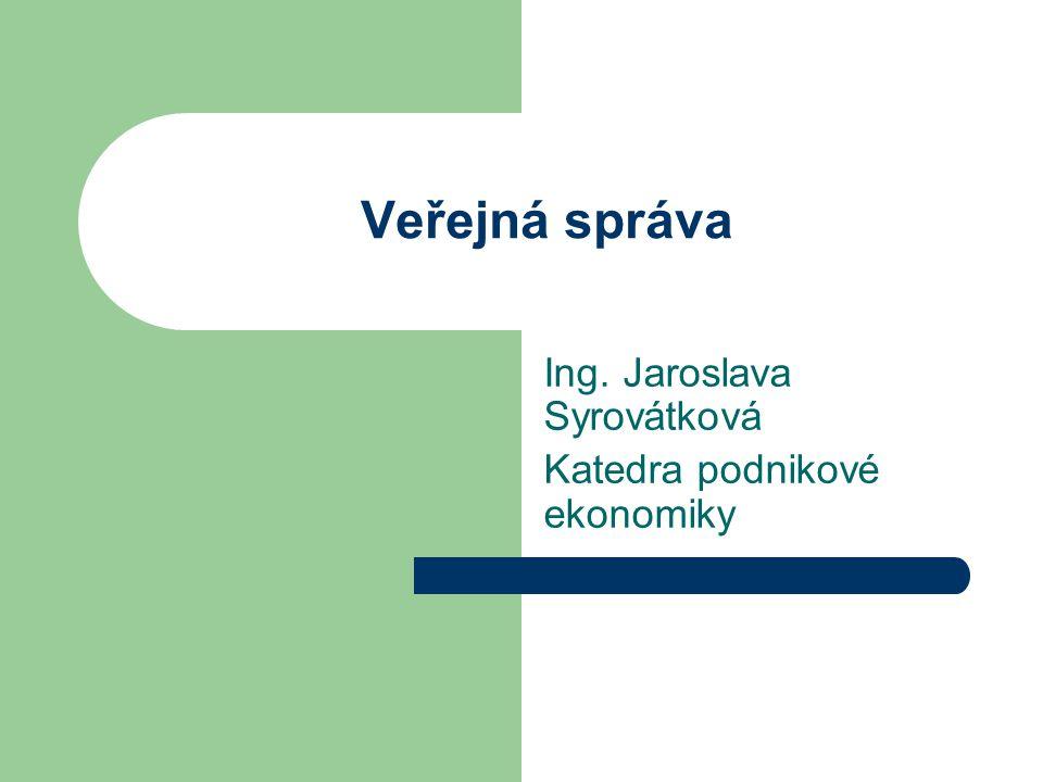 Veřejná správa Ing. Jaroslava Syrovátková Katedra podnikové ekonomiky