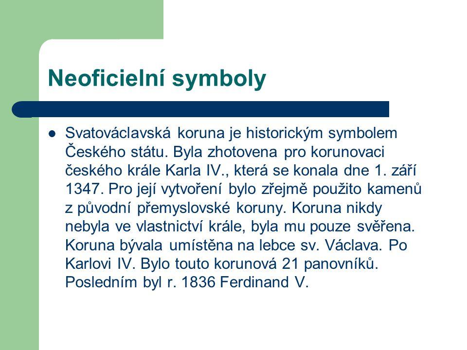 Neoficielní symboly  Svatováclavská koruna je historickým symbolem Českého státu. Byla zhotovena pro korunovaci českého krále Karla IV., která se kon