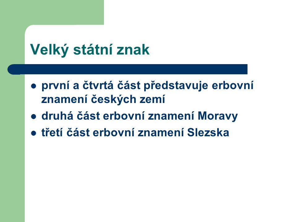 Velký státní znak  první a čtvrtá část představuje erbovní znamení českých zemí  druhá část erbovní znamení Moravy  třetí část erbovní znamení Slez
