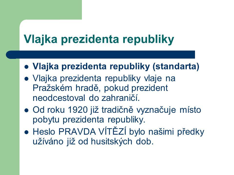 Vlajka prezidenta republiky  Vlajka prezidenta republiky (standarta)  Vlajka prezidenta republiky vlaje na Pražském hradě, pokud prezident neodcesto