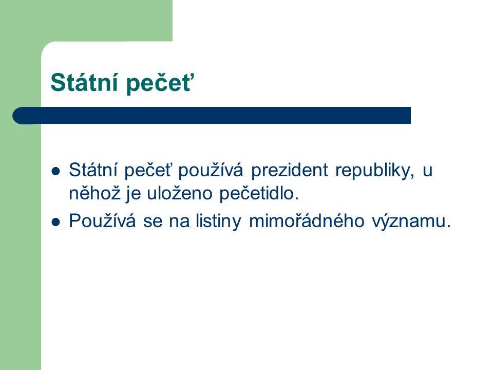 Státní pečeť  Státní pečeť používá prezident republiky, u něhož je uloženo pečetidlo.  Používá se na listiny mimořádného významu.