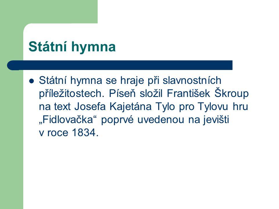 """Státní hymna  Státní hymna se hraje při slavnostních příležitostech. Píseň složil František Škroup na text Josefa Kajetána Tylo pro Tylovu hru """"Fidlo"""
