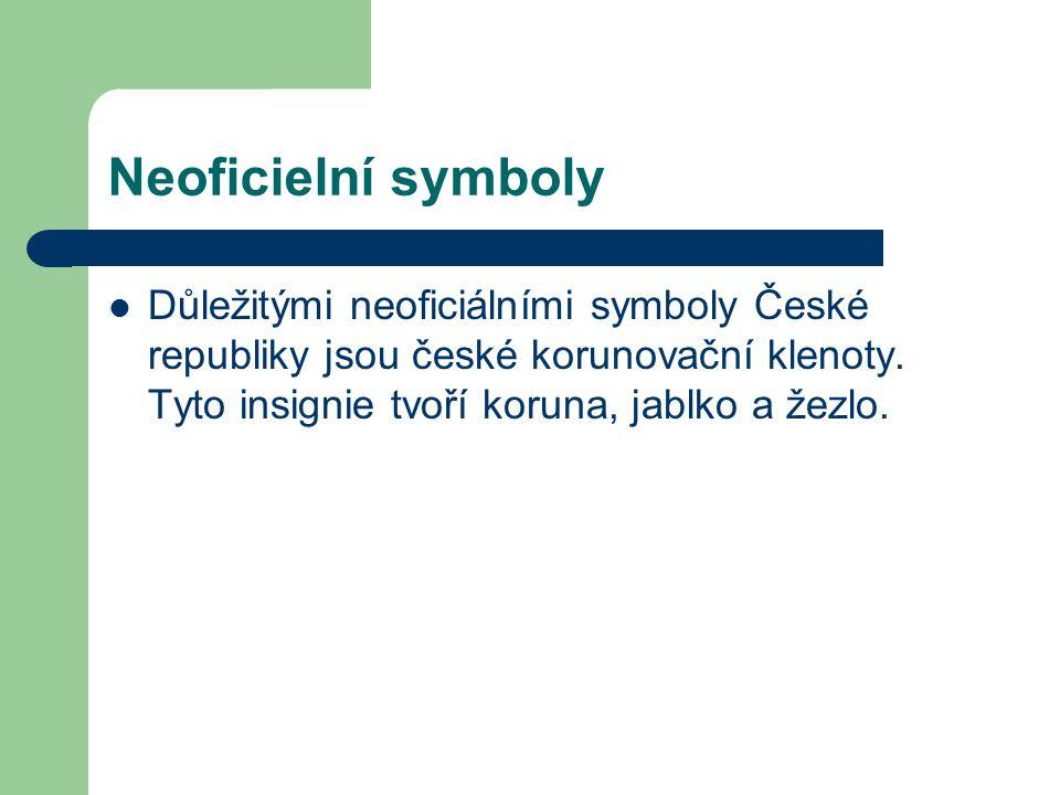 Neoficielní symboly  Důležitými neoficiálními symboly České republiky jsou české korunovační klenoty. Tyto insignie tvoří koruna, jablko a žezlo.