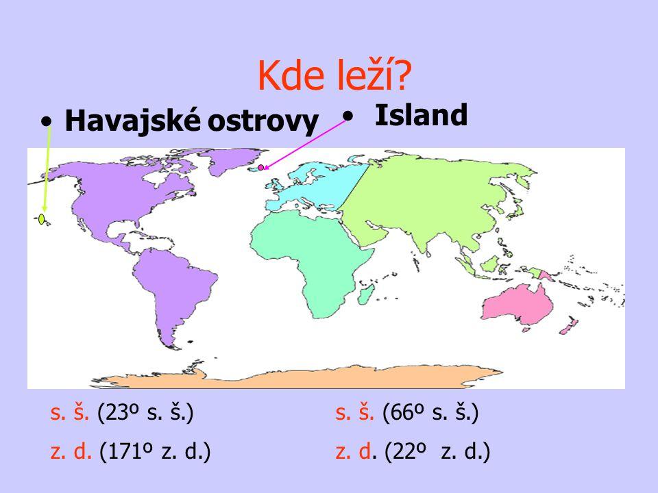 •Havajské ostrovy • Island s. š. (66º s. š.) z. d. (22º z. d.) s. š. (23º s. š.) z. d. (171º z. d.) Kde leží?
