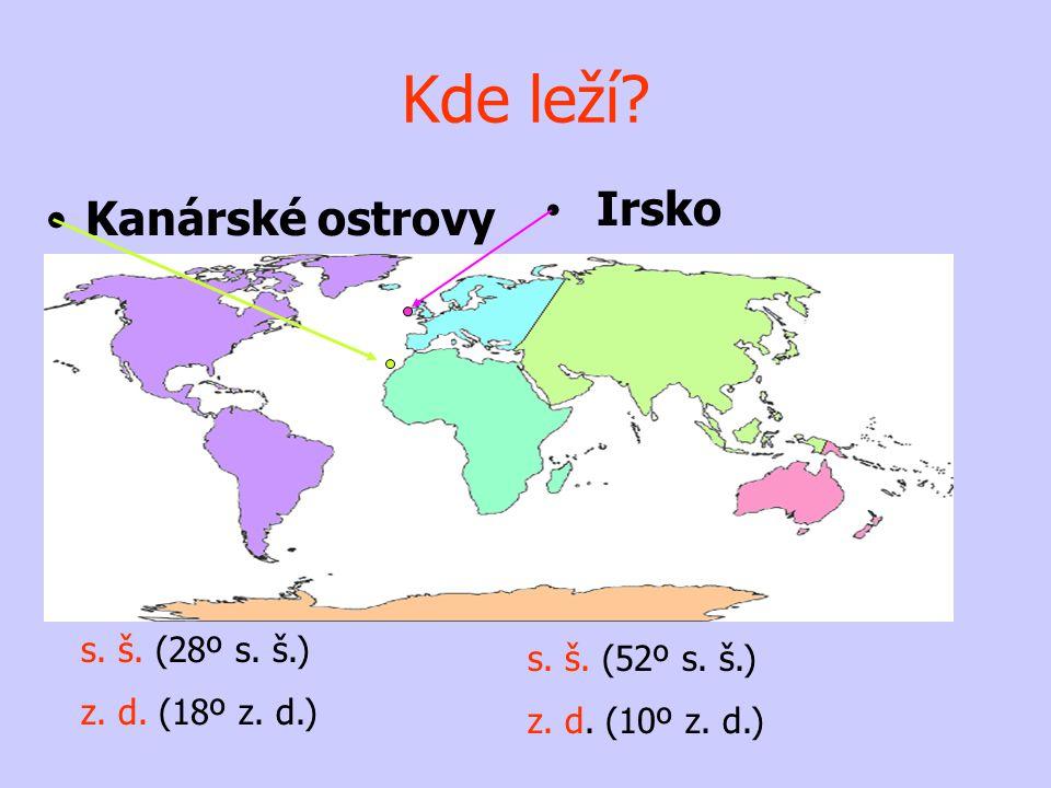 •Kanárské ostrovy • Irsko s. š. (52º s. š.) z. d. (10º z. d.) s. š. (28º s. š.) z. d. (18º z. d.) Kde leží?