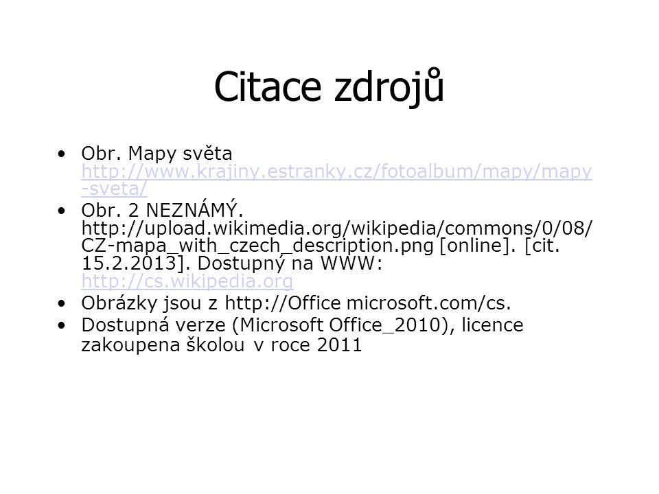 Citace zdrojů •Obr. Mapy světa http://www.krajiny.estranky.cz/fotoalbum/mapy/mapy -sveta/ http://www.krajiny.estranky.cz/fotoalbum/mapy/mapy -sveta/ •