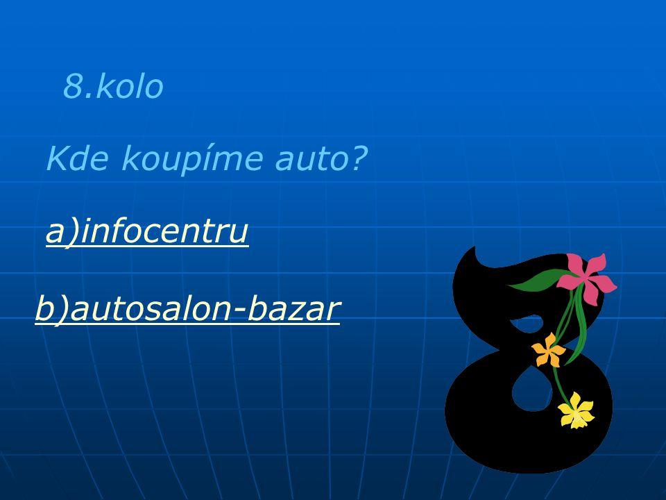 8.kolo Kde koupíme auto? a)infocentru b)autosalon-bazar