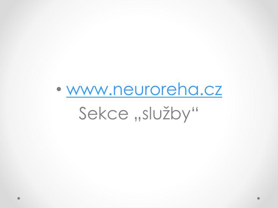 """• www.neuroreha.cz www.neuroreha.cz Sekce """"služby"""""""