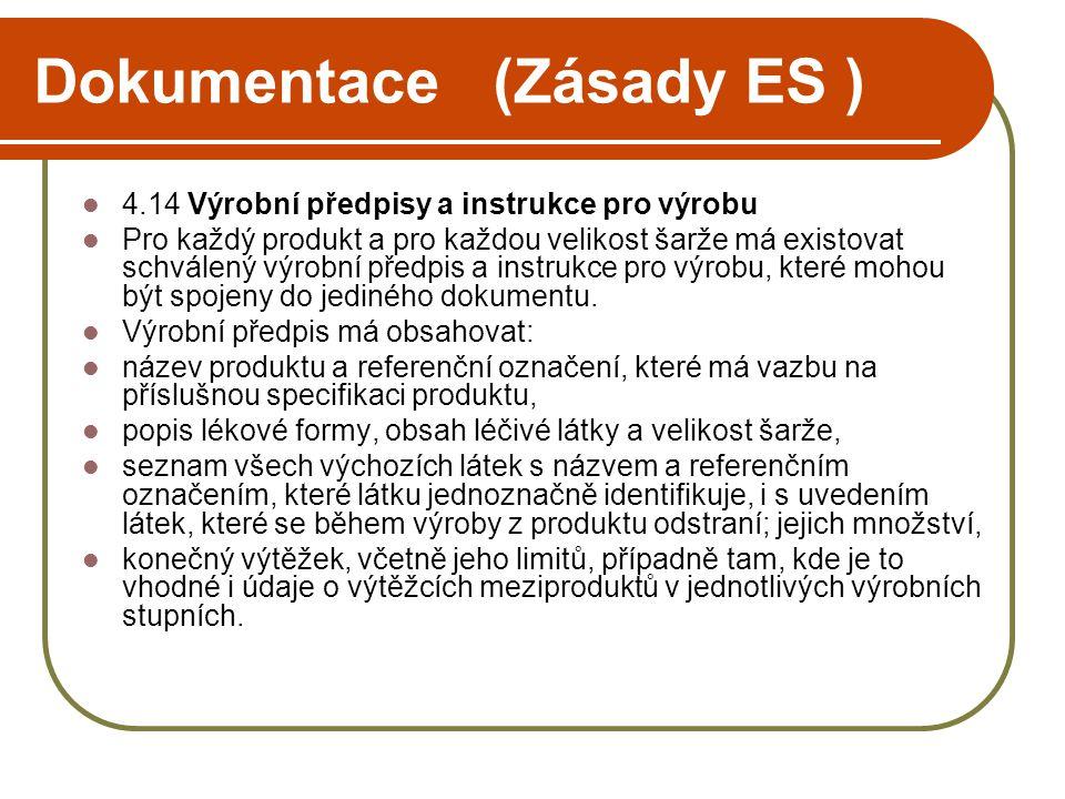 Dokumentace (Zásady ES )  4.14 Výrobní předpisy a instrukce pro výrobu  Pro každý produkt a pro každou velikost šarže má existovat schválený výrobní předpis a instrukce pro výrobu, které mohou být spojeny do jediného dokumentu.