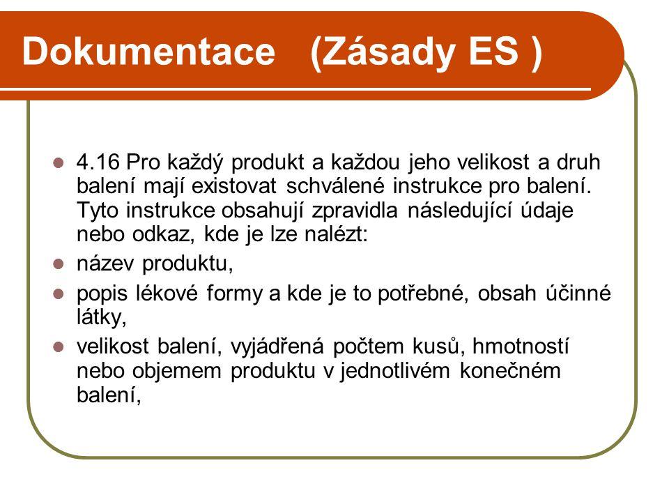 Dokumentace (Zásady ES )  4.16 Pro každý produkt a každou jeho velikost a druh balení mají existovat schválené instrukce pro balení. Tyto instrukce o
