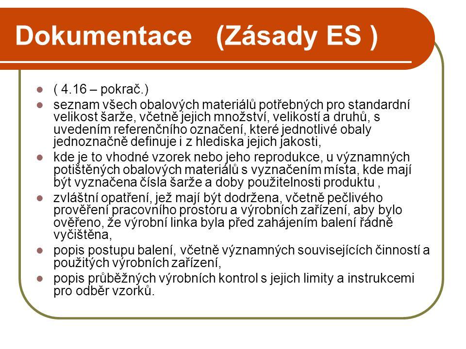 Dokumentace (Zásady ES )  ( 4.16 – pokrač.)  seznam všech obalových materiálů potřebných pro standardní velikost šarže, včetně jejich množství, veli