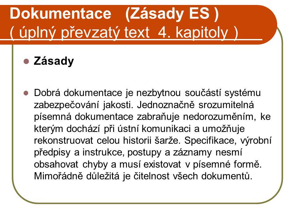 Dokumentace (Zásady ES ) ( úplný převzatý text 4. kapitoly )  Zásady  Dobrá dokumentace je nezbytnou součástí systému zabezpečování jakosti. Jednozn