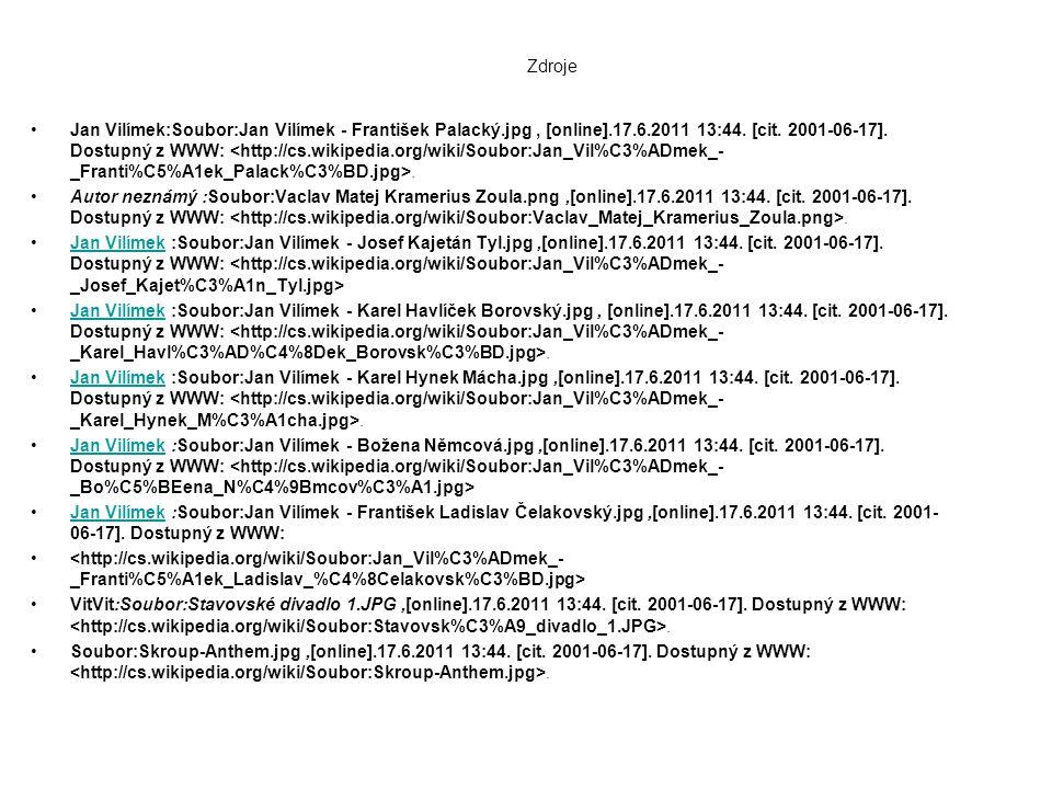 Zdroje •Jan Vilímek:Soubor:Jan Vilímek - František Palacký.jpg, [online].17.6.2011 13:44. [cit. 2001-06-17]. Dostupný z WWW:. •Autor neznámý :Soubor:V