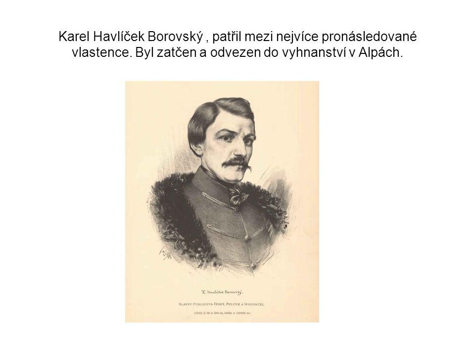 Karel Havlíček Borovský, patřil mezi nejvíce pronásledované vlastence. Byl zatčen a odvezen do vyhnanství v Alpách.