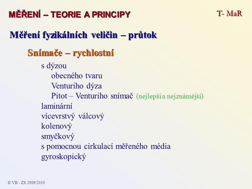 T- MaR MĚŘENÍ – TEORIE A PRINCIPY © VR - ZS 2009/2010 A Měření fyzikálních veličin – průtok Snímače – rychlostní s dýzou obecného tvaru Venturiho dýza