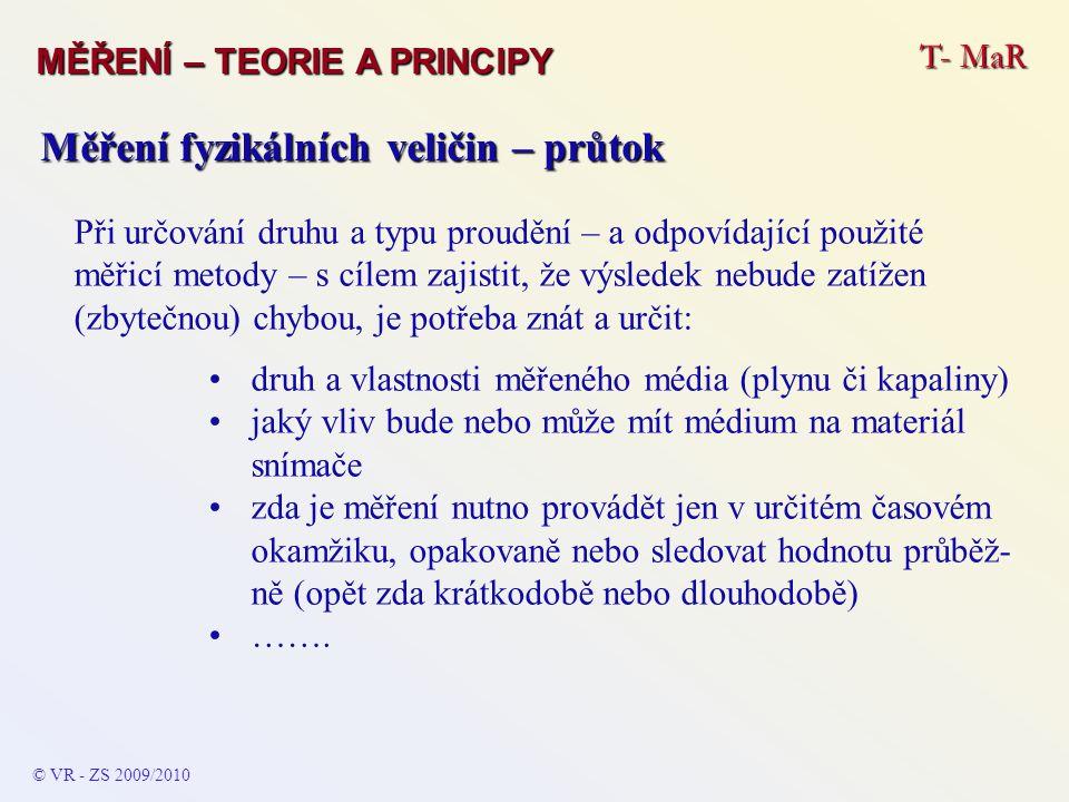 T- MaR MĚŘENÍ – TEORIE A PRINCIPY © VR - ZS 2009/2010 A Měření fyzikálních veličin – průtok Při určování druhu a typu proudění – a odpovídající použit