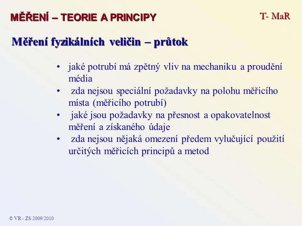 T- MaR MĚŘENÍ – TEORIE A PRINCIPY © VR - ZS 2009/2010 A Měření fyzikálních veličin – průtok •jaké potrubí má zpětný vliv na mechaniku a proudění média
