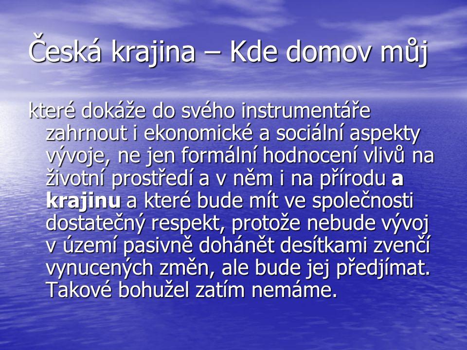 Česká krajina – Kde domov můj které dokáže do svého instrumentáře zahrnout i ekonomické a sociální aspekty vývoje, ne jen formální hodnocení vlivů na