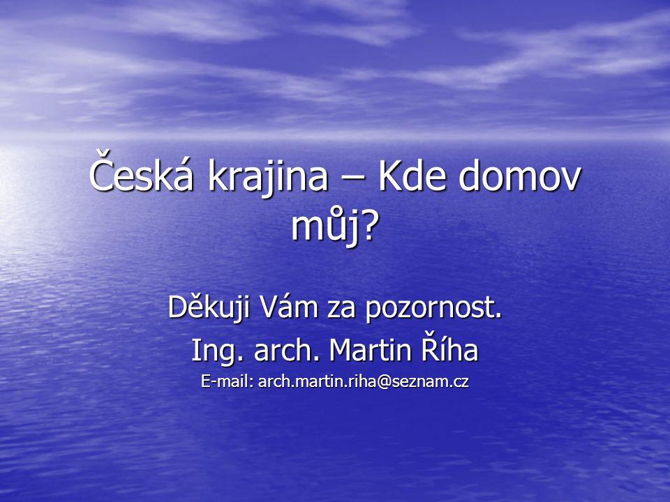 Děkuji Vám za pozornost. Ing. arch. Martin Říha E-mail: arch.martin.riha@seznam.cz