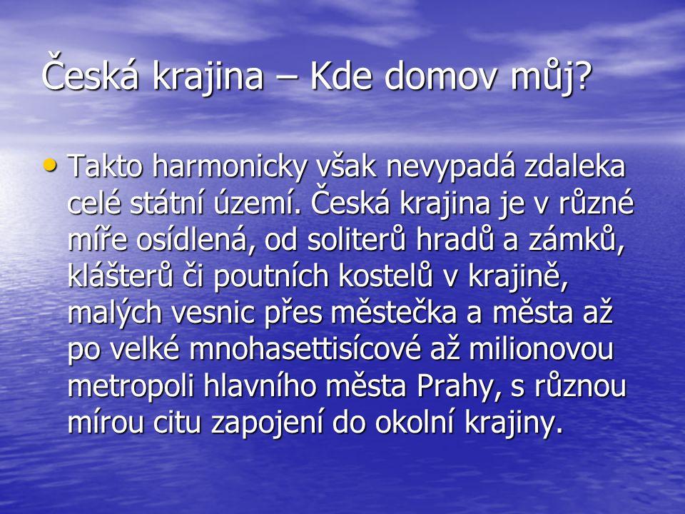 Česká krajina – Kde domov můj? • Takto harmonicky však nevypadá zdaleka celé státní území. Česká krajina je v různé míře osídlená, od soliterů hradů a