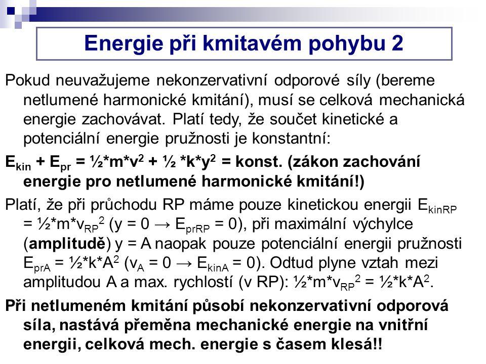 Energie při kmitavém pohybu 2 Pokud neuvažujeme nekonzervativní odporové síly (bereme netlumené harmonické kmitání), musí se celková mechanická energie zachovávat.