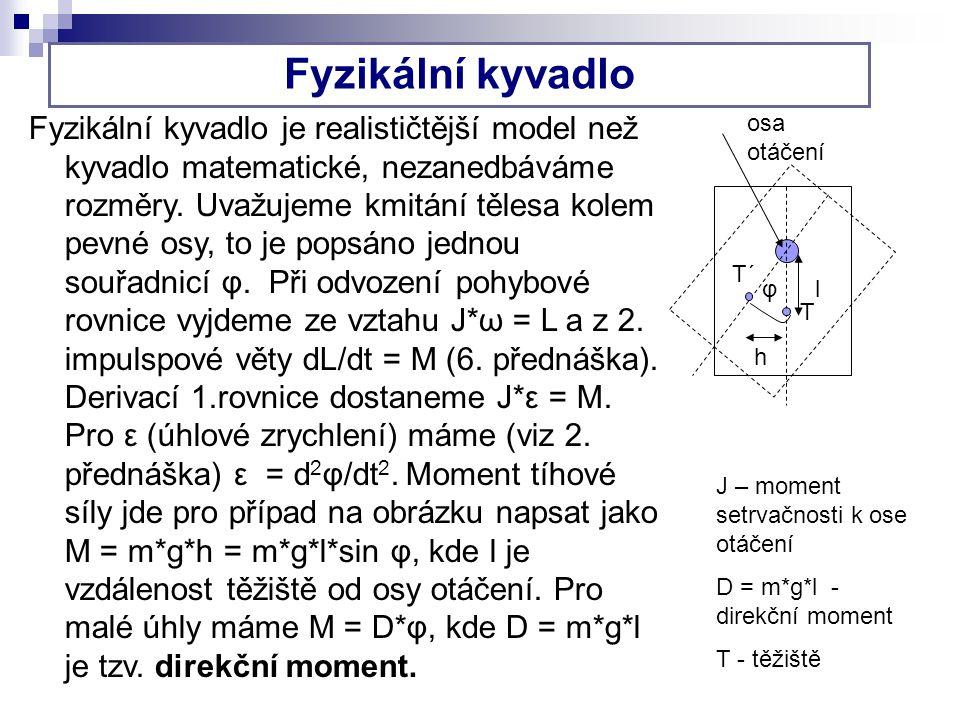 Fyzikální kyvadlo Fyzikální kyvadlo je realističtější model než kyvadlo matematické, nezanedbáváme rozměry. Uvažujeme kmitání tělesa kolem pevné osy,
