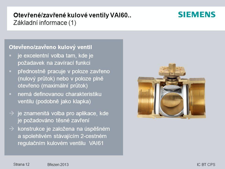 IC BT CPS Březen 2013Strana 12 Otevřené/zavřené kulové ventily VAI60.. Základní informace (1) Otevřeno/zavřeno kulový ventil  je excelentní volba tam