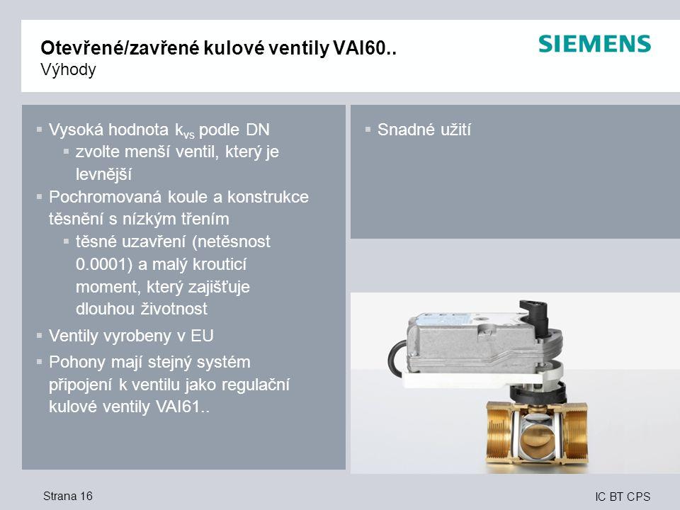 IC BT CPS Strana 16 Otevřené/zavřené kulové ventily VAI60.. Výhody  Vysoká hodnota k vs podle DN  zvolte menší ventil, který je levnější  Pochromov