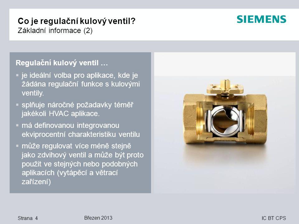 IC BT CPS Co je regulační kulový ventil? Základní informace (2) Strana 4 Regulační kulový ventil …  je ideální volba pro aplikace, kde je žádána regu